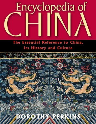 Encyclopedia of China: The Essential Reference to China, Its History and Culture by Dorothy Perkins (2000-09-30)