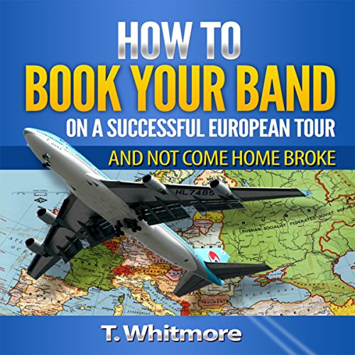 How to Book Your Band on a Successful European Tour: And Not Come Home Broke audiobook cover art