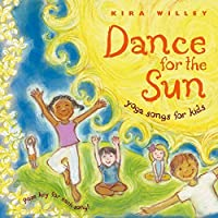 Dance for the Sun: Yoga Songs for Kids by Kira Willey (2006-12-07)