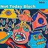 Not Today Bisch