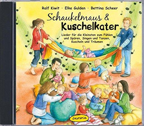 Schaukelmaus & Kuschelkater (CD): Lieder für die Kleinsten zum Fühlen und Spüren, Singen und Tanzen, Kuscheln und Träumen