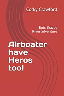 Airboater have Heros too!: Epic Brazos River adventure