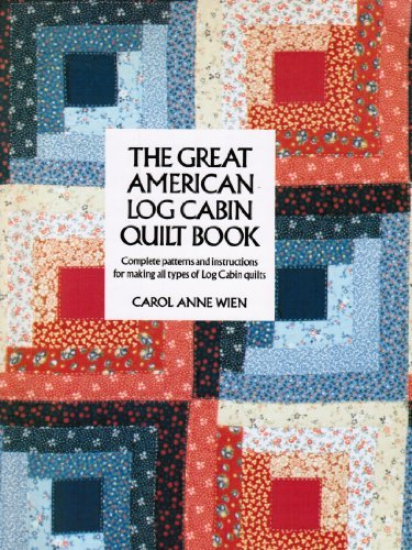 The Great American Log Cabin Quilt Book: Complete Patterns and Instructions for Making All Types of Log Cabin Quilts