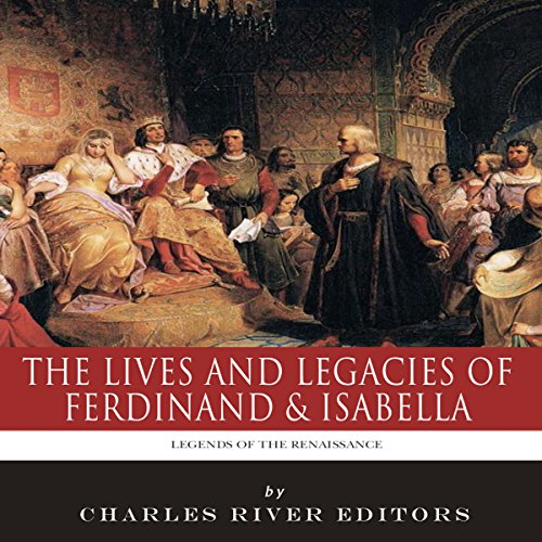 Legends of the Renaissance: The Lives and Legacies of Ferdinand & Isabella cover art