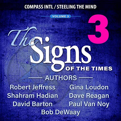 The Signs of the Times, Volume 3 Audiobook By Gina Loudon,                                                                                        Dave Reagan,                                                                                        Robert Jeffress,                                                                                        Bob DeWay,                                                                                        Shahram Hadian,                                                                                        Paul Van Noy cover art