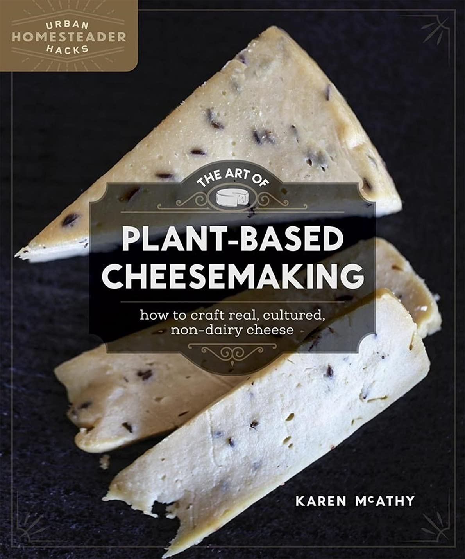 広いかんがい疼痛The Art of Plant-Based Cheesemaking: How to Craft Real, Cultured, Non-Dairy Cheese (Homegrown City Life)