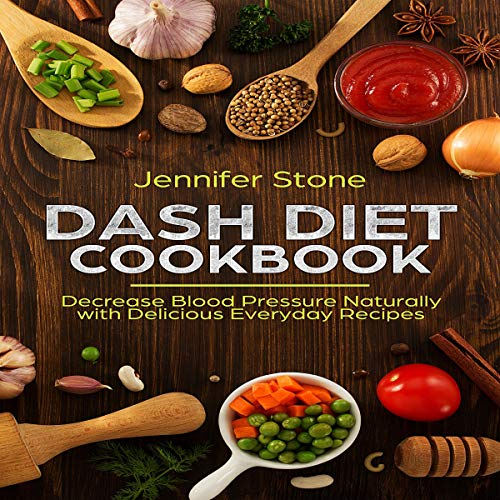 DASH Diet Cookbook: Decrease Blood Pressure Naturally with Delicious Everyday Recipes cover art