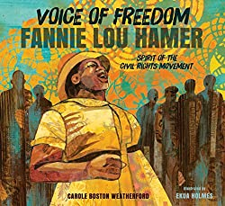 Voices of Freedom: Fannie Lou Hamer: The Spirit of the Civil Rights Movement by Carole Boston Weatherford, illustrated by Ekua Holmes