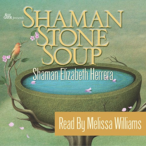 Shaman Stone Soup Audiobook By Shaman Elizabeth Herrera cover art
