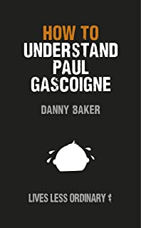 How to Understand Paul Gascoigne: Lives Less Ordinary