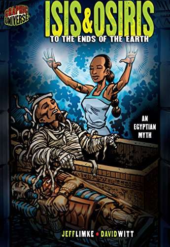 Isis & Osiris: To the Ends of the Earth [An Egyptian Myth] (Graphic Myths and Legends)
