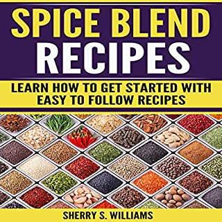 Spice Blend Recipes: Learn How to Get Started with Easy to Follow Recipes cover art
