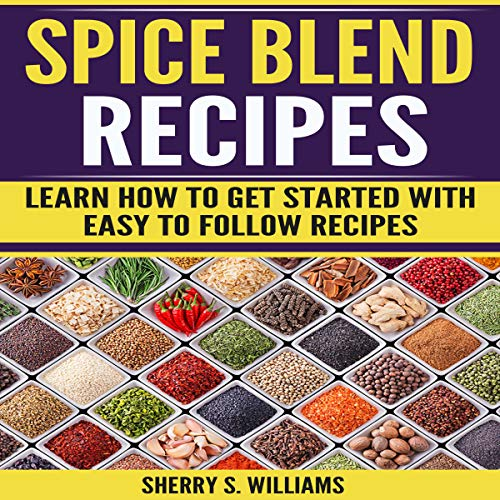 Spice Blend Recipes: Learn How to Get Started with Easy to Follow Recipes audiobook cover art