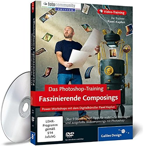 Das Photoshop-Training: Faszinierende Composings - Power-Workshops mit dem Digitalkünstler Pavel Kaplun