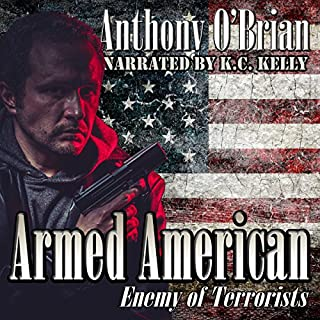 Armed American: Enemy of Terrorists                   By:                                                                                                                                 Anthony O'Brian                               Narrated by:                                                                                                                                 K. C. Kelly                      Length: 1 hr and 16 mins     12 ratings     Overall 5.0