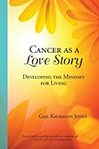 Cancer as a Love Story: Developing the Mindset for Living