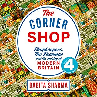 The Corner Shop     Shopkeepers, the Sharmas and the Making of Modern Britain              By:                                                                                                                                 Babita Sharma                               Narrated by:                                                                                                                                 Babita Sharma                      Length: 6 hrs and 27 mins     1 rating     Overall 5.0