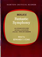 Berlioz' Fantastic Symphony: An Authoritative Score: Historical Background, Analysis, Views and Comments (Norton Critical Scores)