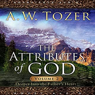 Attributes of God Vol. 2     A Journey Into the Father's Heart              By:                                                                                                                                 A. W. Tozer                               Narrated by:                                                                                                                                 Michael Kramer                      Length: 5 hrs and 45 mins     5 ratings     Overall 4.8