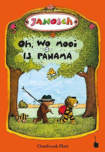Oh, wo mooi  is Panama: De Vertellsel   van de lüttje Tiger un de lüttje Boor  –  un wo se nah Panama raken (Übersetzung ins ostfriesische Plattdeutsch)