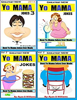 Greatest NEW Yo Mama Jokes: Best Yo Mama Jokes Ever Made (MASTER COLLECTION.): Over 320 Jokes That will make you Laugh (1,2,3 Book 4) by [Ryan Williams]