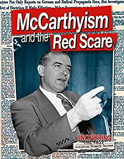 McCarthyism and the Red Scare (Uncovering the Past: Analyzing Primary Sources)