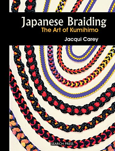 Japanese Braiding: The Art of Kumihimo: The Craft of Kumihimo (Beginner's Guide to Needlecrafts)
