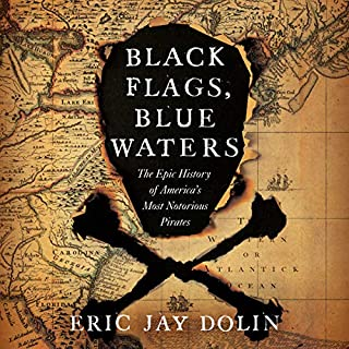 Black Flags, Blue Waters     The Epic History of America's Most Notorious Pirates              Written by:                                                                                                                                 Eric Jay Dolin                               Narrated by:                                                                                                                                 Paul Brion                      Length: 10 hrs and 29 mins     1 rating     Overall 4.0