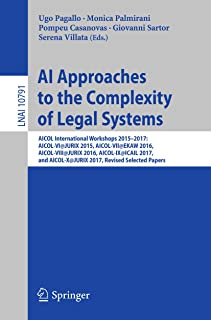 AI Approaches to the Complexity of Legal Systems: AICOL International Workshops 2015-2017: AICOL-VI@JURIX 2015, AICOL-VII@EKAW 2016, AICOL-VIII@JURIX 2016, ... Notes in Computer Science Book 10791)