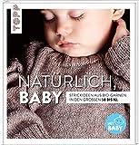 Natürlich, Baby!: Strickideen aus Bio-Garnen in den Größen 50 bis 92