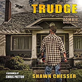 Trudge     Surviving the Zombie Apocalypse, Book 1              By:                                                                                                                                 Shawn Chesser                               Narrated by:                                                                                                                                 Chris Patton                      Length: 6 hrs and 50 mins     25 ratings     Overall 3.9