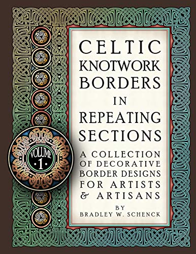 Celtic Knotwork Borders in Repeating Sections: A Collection of Decorative Border Designs for Artists & Artisans: Volume 1