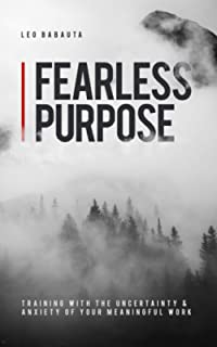 Fearless Purpose: Training with the Uncertainty & Anxiety of Your Meaningful Work