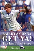'Bairdy's Gonna Get You' - The Ian Baird Story