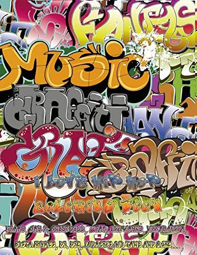 I Love HIP-HOP Coloring Book: Drake, Jay-Z, Snoop Dogg, 2pac, Lil Wayne, Wiz Khalifa, Busta Rhymes, Dr. Dre, Ludacris, Wu-Tang and more…