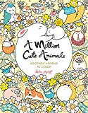 A Million Cute Animals: Adorable Animals to Color (Million Creatures to Color, Band 9)