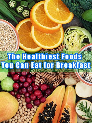 The Healthiest Foods You Can Eat for Breakfast