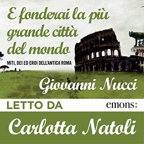E fonderai la più grande città del mondo                   Di:                                                                                                                                 Giovanni Nucci                               Letto da:                                                                                                                                 Carlotta Natoli                      Durata:  2 ore e 58 min     5 recensioni     Totali 4,8