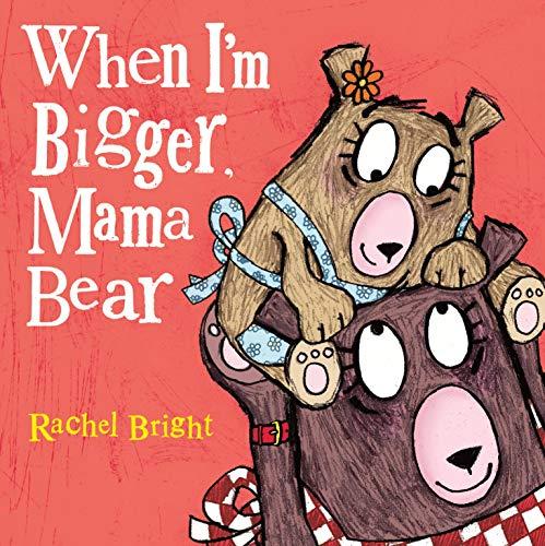 When I'm Bigger, Mama Bear (Mama an…