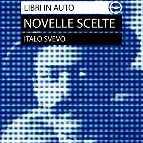 Italo Svevo. Novelle scelte. Biografia dell'autore - L'assassinio di Via Belpoggio, La madre, La tribù, Una lotta copertina