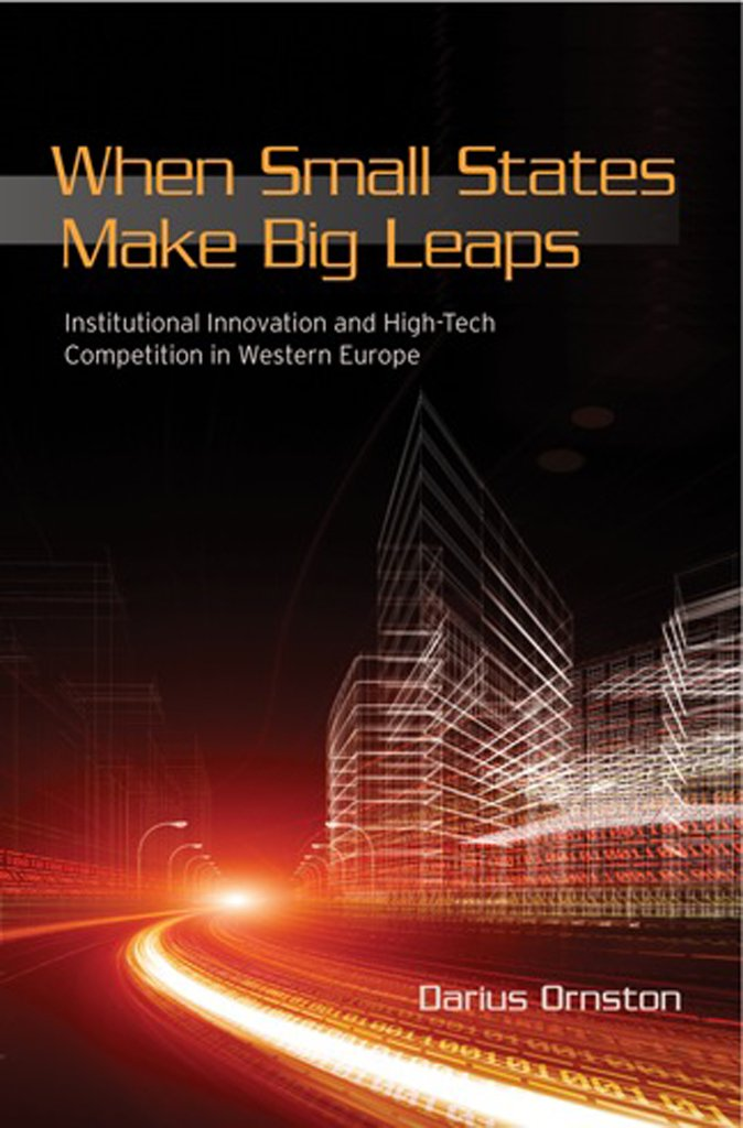 When Small States Make Big Leaps: Institutional Innovation and High-Tech Competition in Western Europe (Cornell Studies in Political Economy)