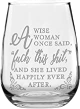 Funny Stemless Wine Glass - A Wise Woman Once Said. - Makes a Great Gift!