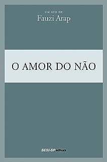 Fauzi Arap - O amor do não (Teatro popular do SESI) (Portuguese Edition)