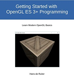 Getting Started with  OpenGL ES 3+ Programming: Learn Modern OpenGL Basics (Modern Graphics Programming Primer & Tutorials Book 2) (English Edition)