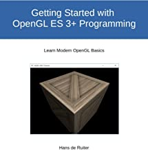 Getting Started with OpenGL ES 3+ Programming: Learn Modern OpenGL Basics (Modern Graphics Programming Primer & Tutorials Book 2)