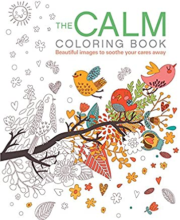 The Calm Coloring Book: Beautiful images to soothe your cares away