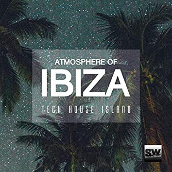 Atmosphere Of Ibiza (Tech House Island)