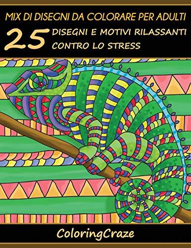 Mix di disegni da colorare per adulti: 25 Disegni e Motivi Rilassanti contro lo Stress, Serie di Libri da Colorare per Adulti da ColoringCraze: Volume 7