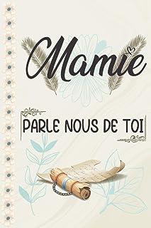 Mamie Parle Nous De Toi: Livre à Compléter Avec Votre GRAND MERE adorée - Plus de 120 Questions -