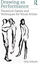 Drawing as Performance: Theatrical Games and Techniques for Visual Artists